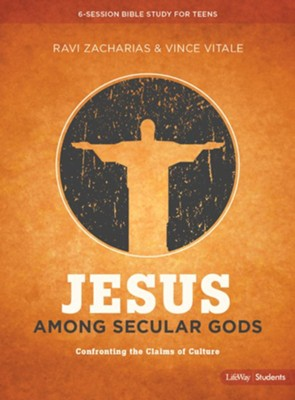 Jesus Among Secular Gods, 6-Session Bible Study for Teens   -     By: Ravi Zacharias, Vince Vitale