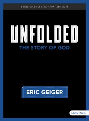 Unfolded - Bible Study for Teen Guys: The Story of God  -     By: Eric Geiger