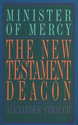 The New Testament Deacon   -     By: Alexander Strauch