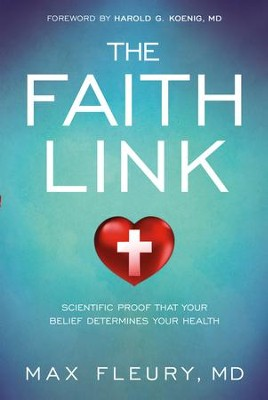 The Faith Link: Scientific Proof That Your Belief Determines Your Health - eBook  -     By: Max Fleury