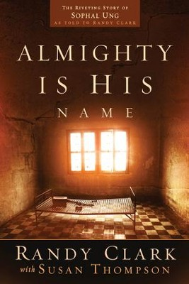 Almighty Is His Name: The Riveting Story of SoPhal Ung - eBook  -     By: Randy Clark