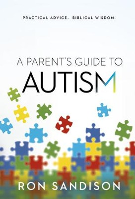 A Parent's Guide to Autism: Practical Advice. Biblical Wisdom. - eBook  -     By: Ron Sandison