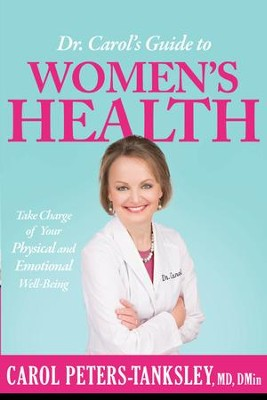 Dr. Carol's Guide to Women's Health: Take Charge of Your Physical and Emotional Well-Being - eBook  -     By: Carol Peters-Tanksley