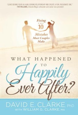 Whatever Happened To Happily Ever After?: Fixing The 10 Mistakes Most Couples Make - eBook  -     By: David E. Clarke