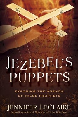 Jezebel's Puppets: Exposing the Agenda of False Prophets - eBook  -     By: Jennifer LeClaire