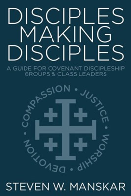 Disciples Making Disciples: A Guide for Covenant Discipleship Groups and Class Leaders  -     By: Steven W. Manskar