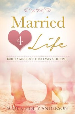 Married 4 Life: Build a Marriage That Last a Lifetime - eBook  -     By: Scot Anderson, Holly Anderson