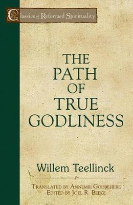 The Path of True Godliness  -     Edited By: Joel R. Beeke     By: Willem Teellinck