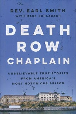 Death Row Chaplain   -     By: Rev. Earl Smith, Mark Schlabach