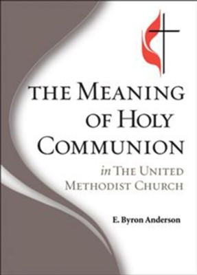 The Meaning of Holy Communion in The United Methodist Church  -