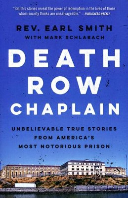 Death Row Chaplain: Unbelievable True Stories from America's Most Notorious Prison  -     By: Rev. Earl Smith, Mark Schlabach