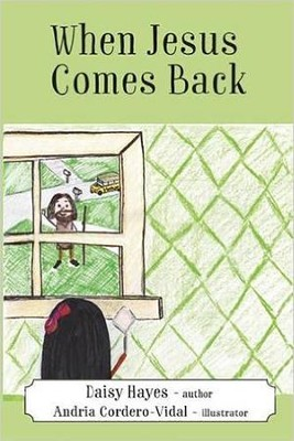 When Jesus Comes Back  -     By: Daisy Hayes     Illustrated By: Andria Cordero Vidal