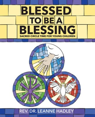 Blessed to be a Blessing: Sacred Circle Time for Young Children  -