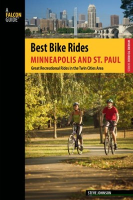 Best Bike Rides Minneapolis and St. Paul: Great Recreational Rides in the Twin Cities Area  -     By: Steve Johnson