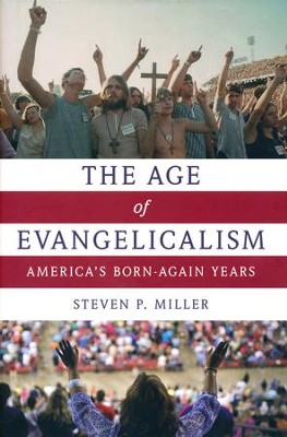 The Age of Evangelicalism: America's Born-Again Years  -     By: Steven P. Miller