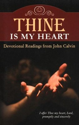 Thine is My Heart: Devotional Readings from John Calvin  -     By: John Calvin