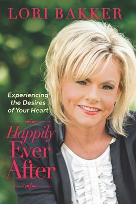 Happily Ever After: Experiencing the Desires of Your Heart - eBook  -     By: Lori Bakker