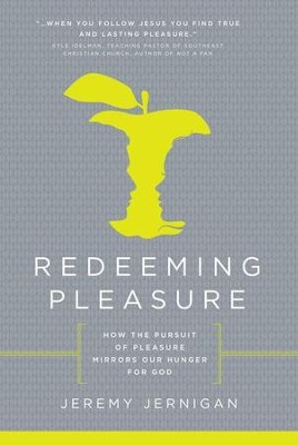 Redeeming Pleasure: How the Pursuit of Pleasures Mirrors Our Hunger for God - eBook  -     By: Jeremy Jernigan
