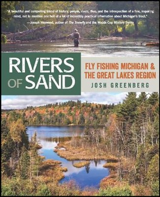 Rivers of Sand: Fly-Fishing Michigan and the Great Lakes Region  -     By: Josh Greenberg