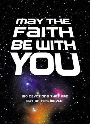May the Faith Be with You: 180 devotions that are out of this world - eBook  -     By: Zondervan