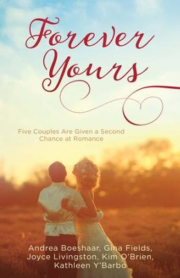 Forever Yours: Five Couples Are Given a Second Chance at Romance - eBook  -     By: Andrea Boeshaar, Gina Fields, Joyce Livingston