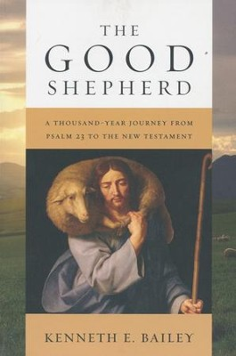 The Good Shepherd: A Thousand-Year Journey from Psalm 23 to the New Testament - eBook  -     By: Kenneth E. Bailey