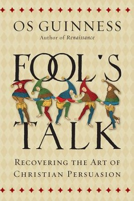 Fool's Talk: Recovering the Art of Christian Persuasion - eBook  -     By: Os Guinness