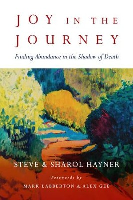 Joy in the Journey: Finding Abundance in the Shadow of Death - eBook  -     By: Steve Hayner, Sharol Hayner, Mark Labberton