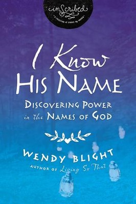 I Know His Name: Discovering the Power in the Names of God, eBook   -     By: Wendy Blight