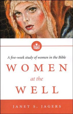Women at the Well : A Five-Week Study of Women in the Bible  -     By: Janet S. Jagers