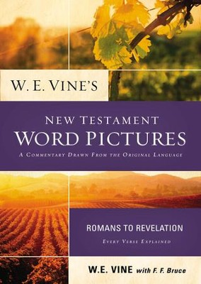 W. E. Vine's New Testament Word Pictures: Romans to Revelation - eBook  -     By: W.E. Vine