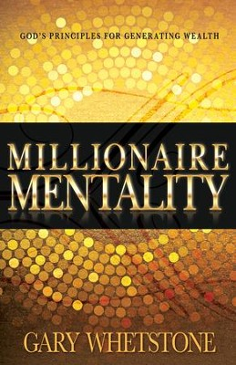 Millionaire Mentality: God's Principles for Generating Wealth - eBook  -     By: Gary Whetstone