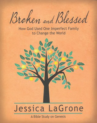 Broken and Blessed Participant Book: How God Used One Imperfect Family to Change the World  -     By: Jessica LaGrone