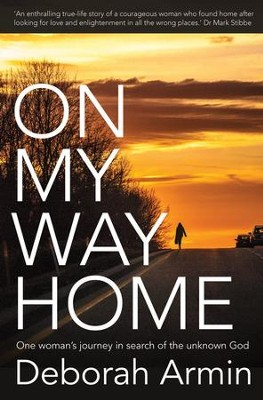 On My Way Home: One Woman's Journey in Search of the Unknown God - eBook  -     By: Armin Deborah