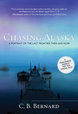 Chasing Alaska: A Portrait of the Last Frontier Then and Now  -     By: C.B. Bernard