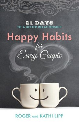Happy Habits for Every Couple: 21 Days to a Better Relationship - eBook  -     By: Roger Lipp, Kathi Lipp