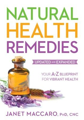 Natural Health Remedies: Your A-Z Blueprint for Vibrant Health - eBook  -     By: Janet Maccaro Ph.D.