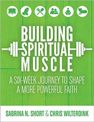 Building Spiritual Muscle: A Six-Week Journey to Shape a More Powerful Faith  -