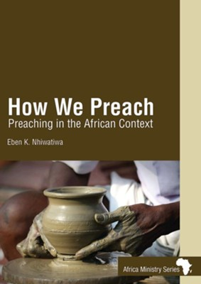 How We Preach: Preaching in the African Context  -     By: Bishop Eben Kanukayi Nhiwatiwa