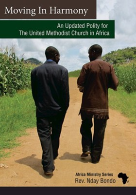 Moving In Harmony: An Updated Polity for the United Methodist Church in Africa  -     By: Rev. Nday Bondo Mwanabute