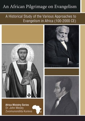 An African Pilgrimage on Evangelism: A Historical Study of the Various Approaches to Evangelism in Africa (100-2000CE)  -     By: John Kurewa