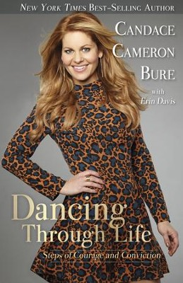 Dancing Through Life: Steps of Courage and Conviction - eBook  -     By: Candace Cameron Bure, Erin Davis