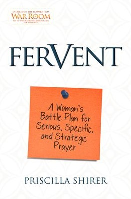 Fervent: A Woman's Battle Plan to Serious, Specific, and Strategic Prayer - eBook  -     By: Priscilla Shirer