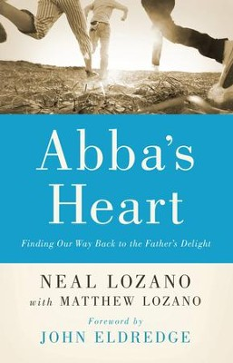 Abba's Heart: Finding Our Way Back to the Father's Delight - eBook  -     By: Neal Lozano, Matthew Lozano