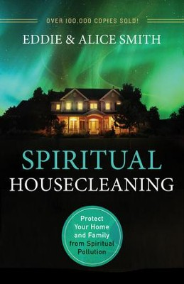 Spiritual Housecleaning: Protect Your Home and Family from Spiritual Pollution - eBook  -     By: Eddie Smith, Alice Smith