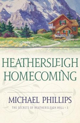 Heathersleigh Homecoming (The Secrets of Heathersleigh Hall Book #3) - eBook  -     By: Michael Phillips