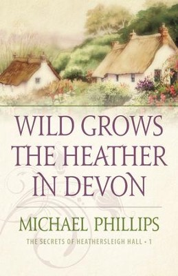 Wild Grows the Heather in Devon (The Secrets of Heathersleigh Hall Book #1) - eBook  -     By: Michael Phillips