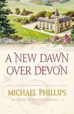 A New Dawn Over Devon (The Secrets of Heathersleigh Hall Book #4) - eBook  -     By: Michael Phillips