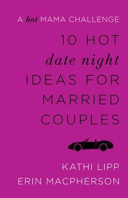 10 Hot Date Night Ideas for Married Couples: A Hot Mama Challenge - eBook  -     By: Kathi Lipp, Erin MacPherson