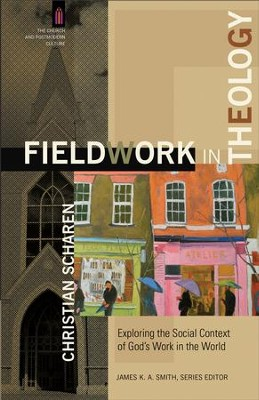 Fieldwork in Theology (The Church and Postmodern Culture): Exploring the Social Context of God's Work in the World - eBook  -     By: Christian Scharen